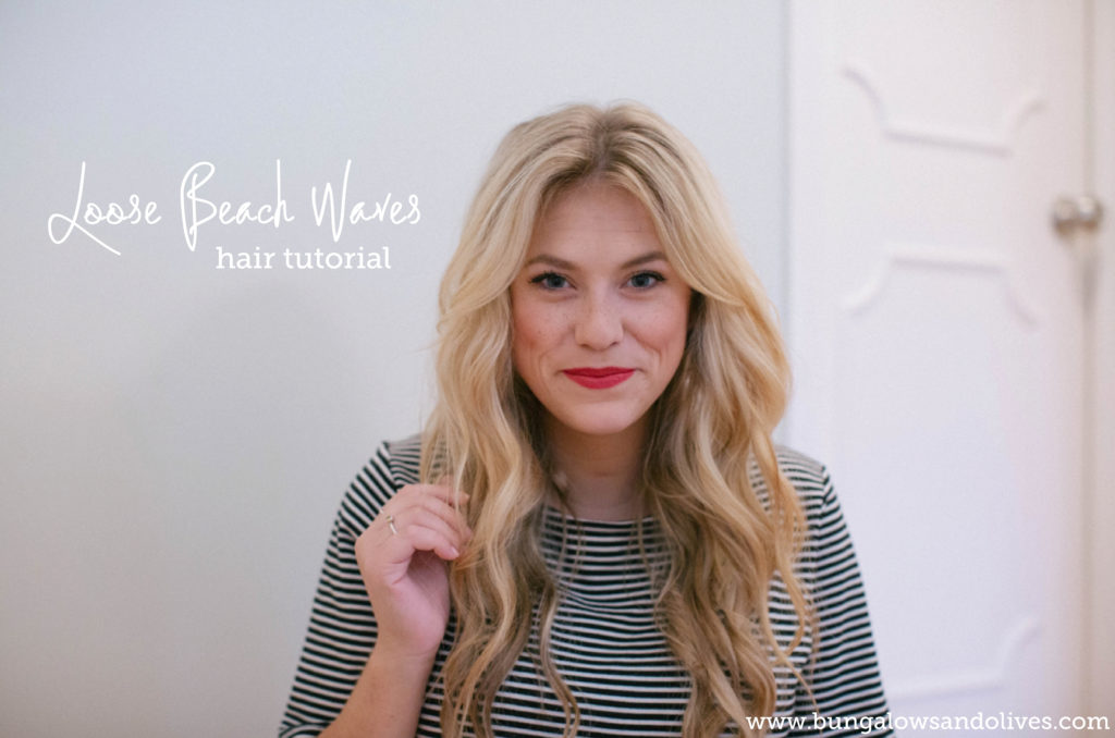 Loose Beach Waves Hair Tutorial With Video Bungalows